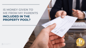 Is money given to me from my parents included in the property pool?